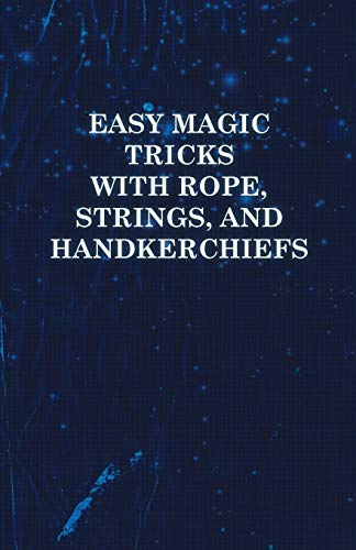 Easy Magic Tricks with Rope, Strings, and Handkerchiefs