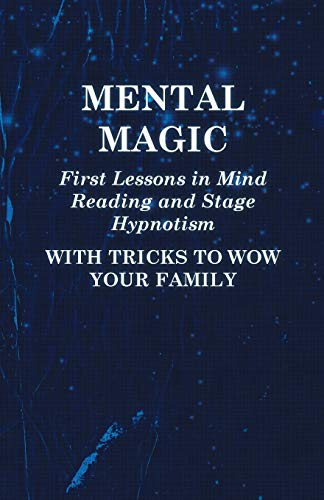 9781446524473: Mental Magic - First Lessons in Mind Reading and Stage Hypnotism - With Tricks to Wow Your Family