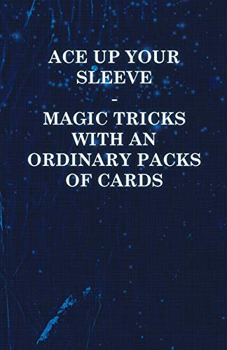 Ace Up Your Sleeve - Magic Tricks with an Ordinary Packs of Cards: Anon
