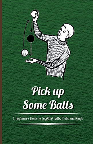 9781446524602: Pick up Some Balls - A Beginner's Guide to Juggling Balls, Clubs and Rings