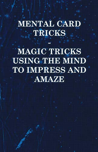 Mental Card Tricks - Magic Tricks Using the Mind to Impress and Amaze: Anon.