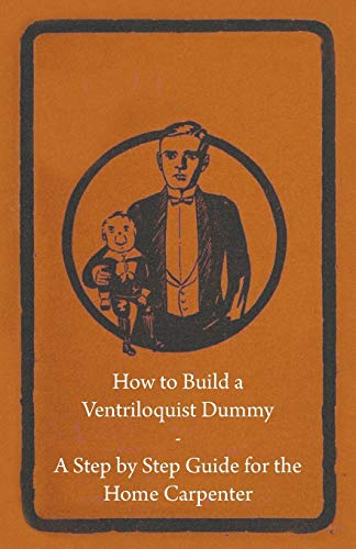 How to Build a Ventriloquist Dummy - A Step by Step Guide for the Home Carpenter