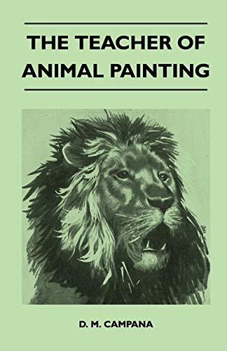 The Teacher of Animal Painting (9781446525401) by Campana, D. M.