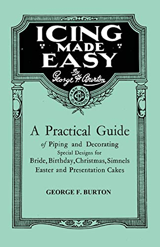 Icing Made Easy - A Practical Guide of Piping and Decorating Special Designs for Bride, Birthday, ...