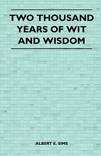 Two Thousand Years of Wit and Wisdom: Albert E. Sims