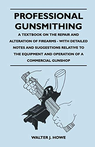 Professional Gunsmithing - A Textbook on the: Walter J. Howe