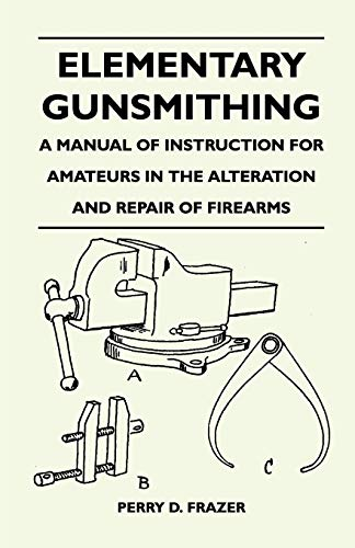 9781446526118: Elementary Gunsmithing - A Manual of Instruction for Amateurs in the Alteration and Repair of Firearms