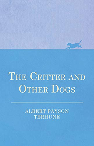 The Critter and Other Dogs (Paperback): Albert Payson Terhune