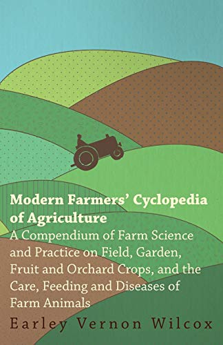 Modern Farmers Cyclopedia of Agriculture - A: Earley Vernon Wilcox