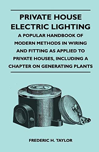 9781446526859: Private House Electric Lighting - A Popular Handbook of Modern Methods in Wiring and Fitting as Applied to Private Houses, Including a Chapter on Gene