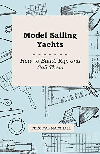 9781446526910: Model Sailing Yachts - How to Build, Rig, and Sail Them