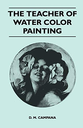 The Teacher of Water Color Painting (9781446527122) by Campana, D. M.