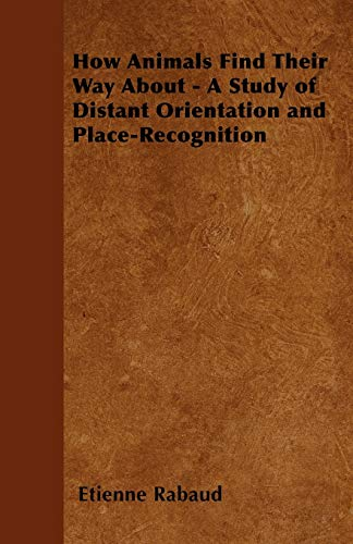 9781446527900: How Animals Find Their Way About - A Study of Distant Orientation and Place-Recognition