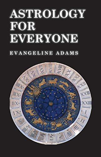 Astrology for Everyone - What it is: Evangeline Adams