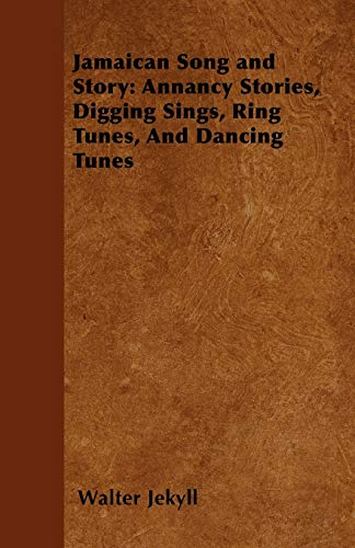 9781446528334: Jamaican Song and Story: Annancy Stories, Digging Sings, Ring Tunes, and Dancing Tunes
