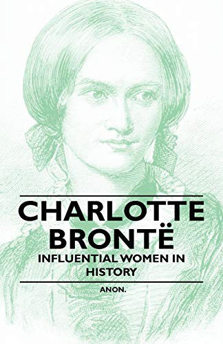 Charlotte Bronte - Influential Women in History: Anon