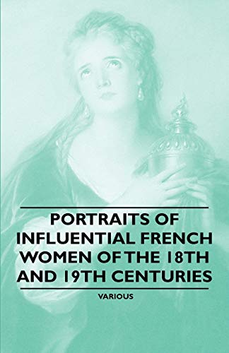 Portraits of Influential French Women of the 18th and 19th Centuries