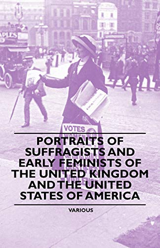 Portraits of Suffragists and Early Feminists of the United Kingdom and the United States of America