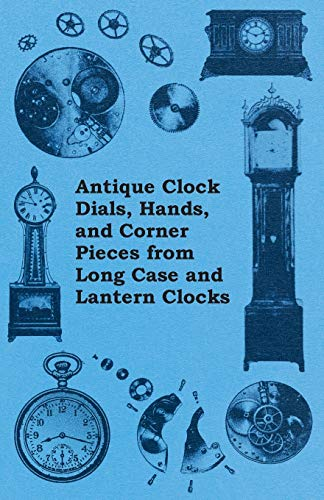 9781446529287: Antique Clock Dials, Hands, and Corner Pieces from Long Case and Lantern Clocks