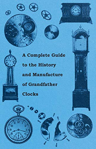9781446529379: A Complete Guide to the History and Manufacture of Grandfather Clocks