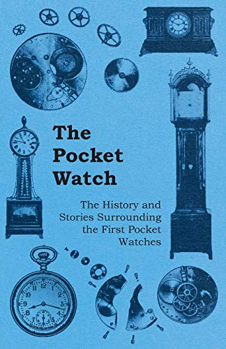 9781446529508: The Pocket Watch - The History and Stories Surrounding the First Pocket Watches