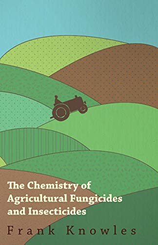 The Chemistry of Agricultural Fungicides and Insecticides: Frank Knowles and J. Elphin Watkin