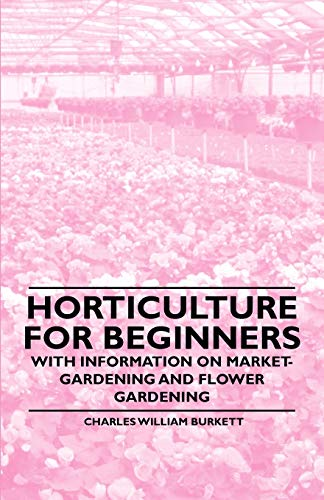 9781446529638: Horticulture for Beginners - With Information on Market-Gardening and Flower Gardening