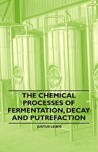 The Chemical Processes of Fermentation, Decay and Putrefaction: Justus Leibig