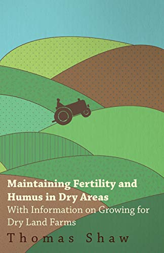 9781446530443: Maintaining Fertility and Humus in Dry Areas - With Information on Growing for Dry Land Farms