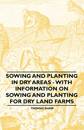 9781446530528: Sowing and Planting in Dry Areas - With Information on Sowing and Planting for Dry Land Farms