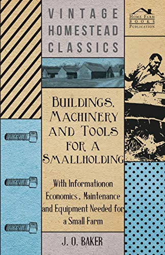 Buildings, Machinery and Tools for a Smallholding: J. O. Baker