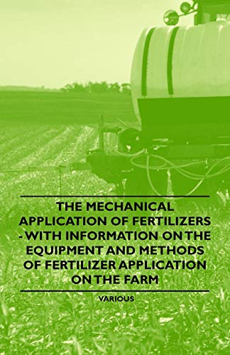 The Mechanical Application of Fertilizers - With Information on the Equipment and Methods of ...