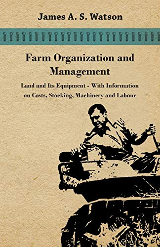 9781446531013: Farm Organization and Management - Land and Its Equipment - With Information on Costs, Stocking, Machinery and Labour