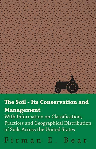 The Soil - Its Conservation and Management - With Information on Classification, Practices and ...