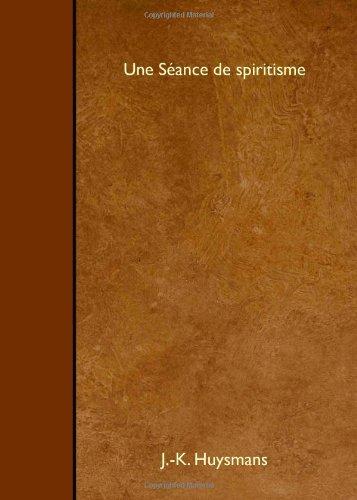Une Séance de spiritisme (French Edition) (9781446532850) by Huysmans, J. K.