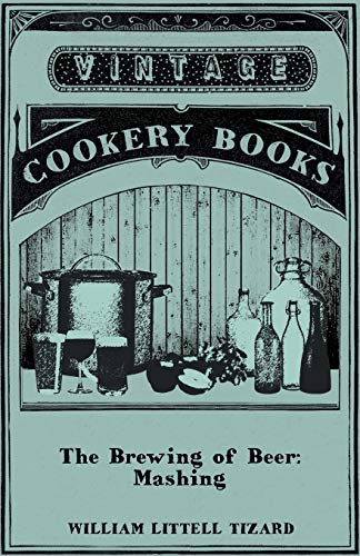 The Brewing of Beer: Mashing: William Littell Tizard