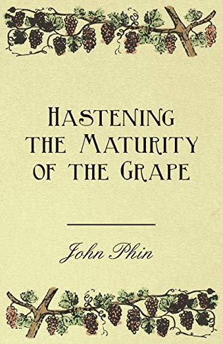 Hastening the Maturity of the Grape: John Phin