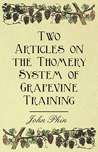 Two Articles on the Thomery System of Grapevine Training: John Phin