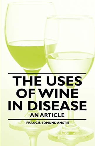 The Uses of Wine in Disease - An Article: Francis Edmund Anstie