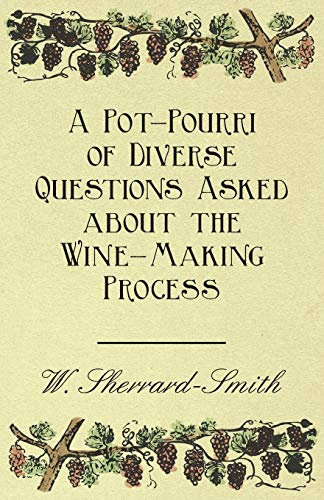 9781446534632: A Pot-Pourri of Diverse Questions Asked about the Wine-Making Process