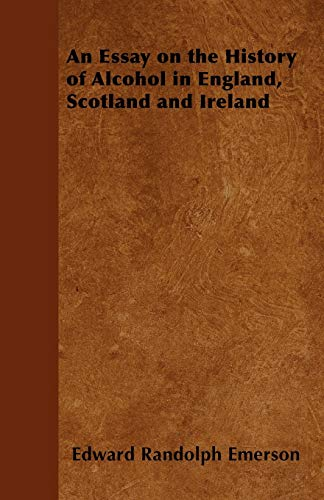 9781446534922: An Essay on the History of Alcohol in England, Scotland and Ireland