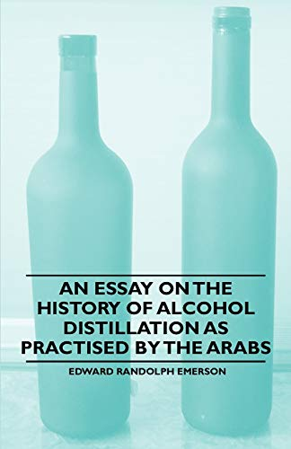 9781446534939: An Essay on the History of Alcohol Distillation as Practised by the Arabs