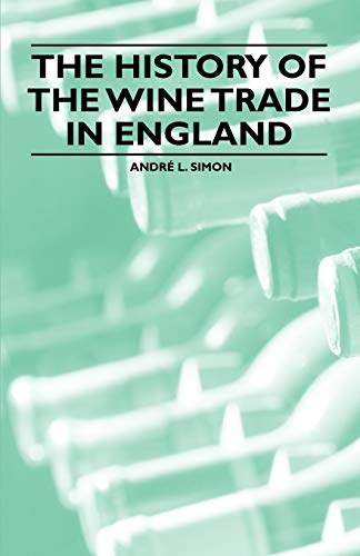 The History of the Wine Trade in England (9781446534946) by Simon, Andr L.