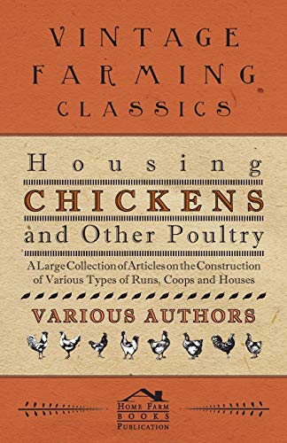 9781446535271: Housing Chickens and Other Poultry - A Large Collection of Articles on the Construction of Various Types of Runs, Coops and Houses