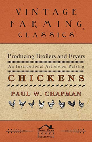 9781446535318: Producing Broilers and Fryers - An Instructional Article on Raising Chickens