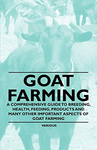 Goat Farming - A Comprehensive Guide to Breeding, Health, Feeding, Products and Many Other ...
