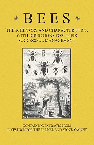 9781446535523: Bees - Their History and Characteristics, With Directions for Their Successful Management - Containing Extracts from Livestock for the Farmer and Stock Owner