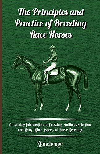 9781446535905: The Principles and Practice of Breeding Race Horses - Containing Information on Crossing, Stallions, Selection and Many Other Aspects of Horse Breeding