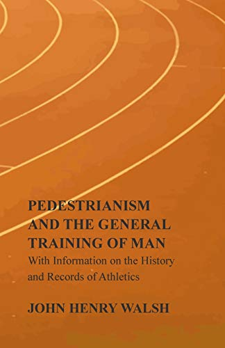 9781446536285: Pedestrianism and the General Training of Man - With Information on the History and Records of Athletics