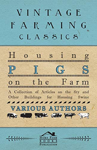 9781446536698: Housing Pigs on the Farm - A Collection of Articles on the Sty and Other Buildings for Housing Swine